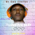 Download - Mr Kwa George I love u Baby (prod by Keshi)