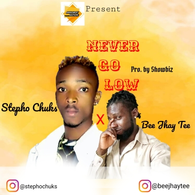 BEE JHAY TEE - Stepho Chuks x Bee Jhay Tee - Never Go Low
